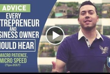 Advice  Entrepreneur & Business Owner Should Hear – Macro Patience, Micro Speed (Tips 2017)