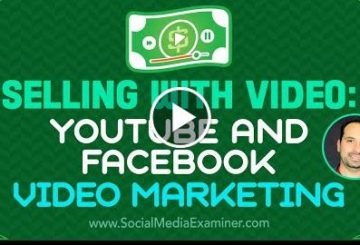 Selling With Video: YouTube and Facebook Video Marketing