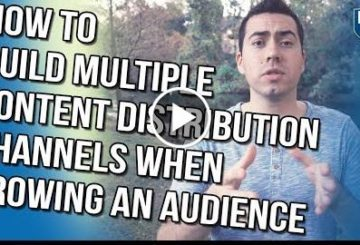 HOW TO BUILD MULTIPLE CONTENT DISTRIBUTION CHANNELS WHEN GROWING AN AUDIENCE