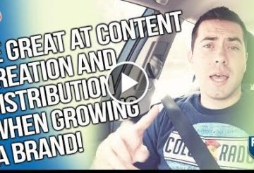 WHY YOU NEED TO BE GREAT AT CONTENT CREATION AND DISTRIBUTION WHEN GROWING A BRAND