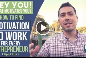 HEY YOU! What Motivates You? – How To Find Motivation To Work For Every Entrepreneur (Tips 2017)