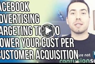 FACEBOOK ADVERTISING TARGETING TIPS TO LOWER YOUR COST PER CUSTOMER ACQUISITION